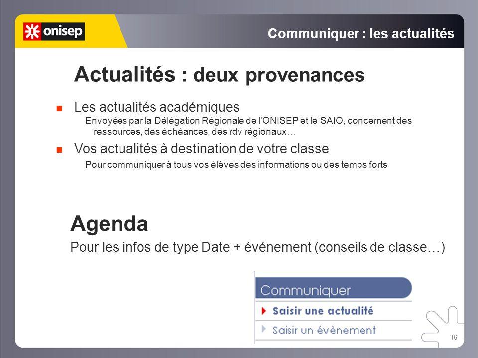 16 Communiquer : les actualités Actualités : deux provenances Les actualités académiques Envoyées par la Délégation Régionale de l'ONISEP et le SAIO,