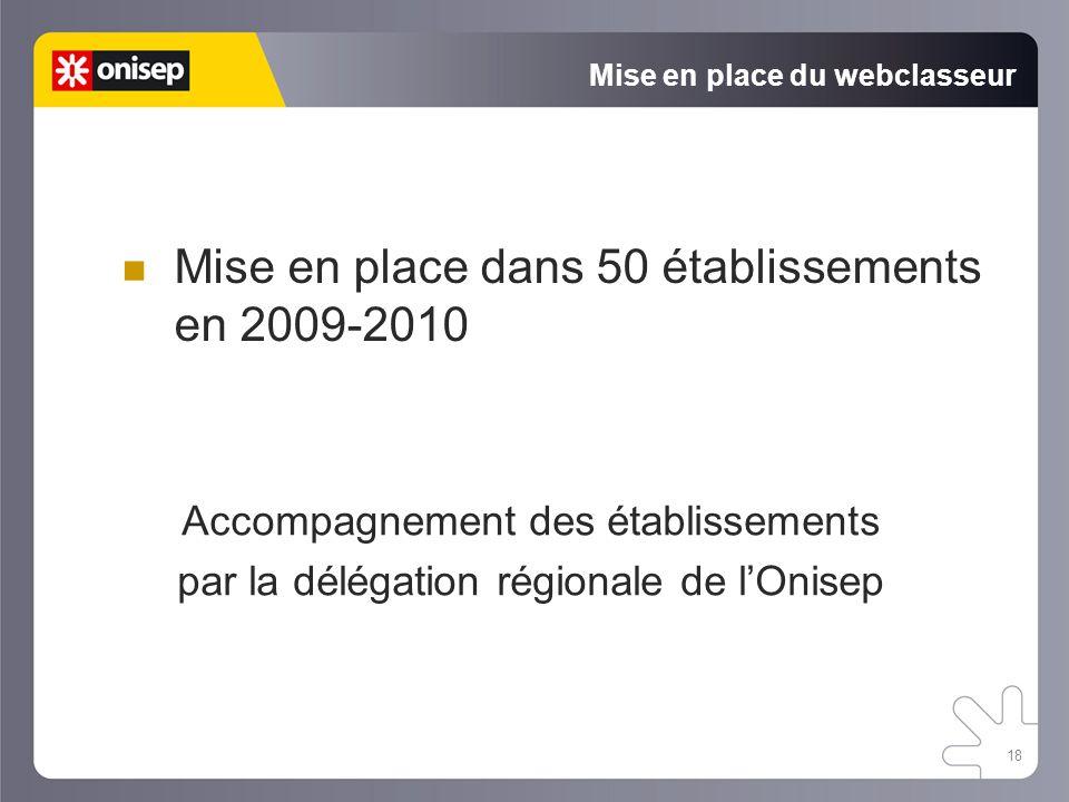 18 Mise en place du webclasseur Mise en place dans 50 établissements en 2009-2010 Accompagnement des établissements par la délégation régionale de l'O