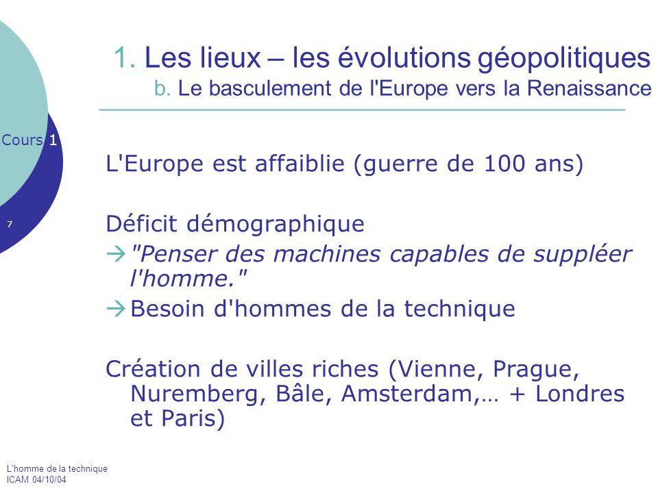 L'homme de la technique ICAM 04/10/04 7 1. Les lieux – les évolutions géopolitiques b. Le basculement de l'Europe vers la Renaissance L'Europe est aff
