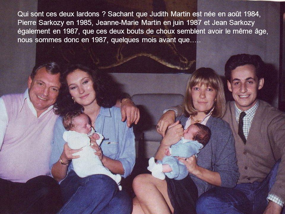 Qui sont ces deux lardons ? Sachant que Judith Martin est née en août 1984, Pierre Sarkozy en 1985, Jeanne-Marie Martin en juin 1987 et Jean Sarkozy é