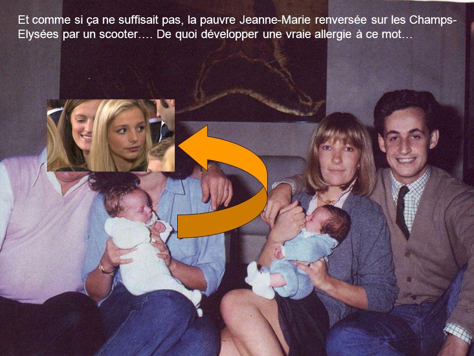 Et comme si ça ne suffisait pas, la pauvre Jeanne-Marie renversée sur les Champs- Elysées par un scooter…. De quoi développer une vraie allergie à ce