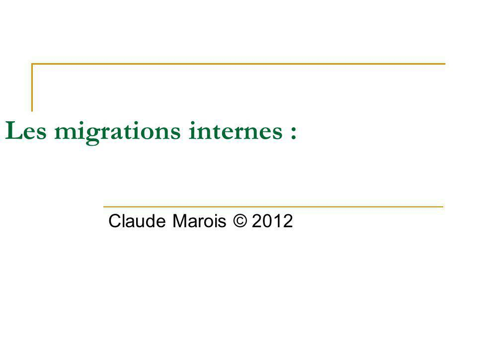 Les migrations internes : Claude Marois © 2012
