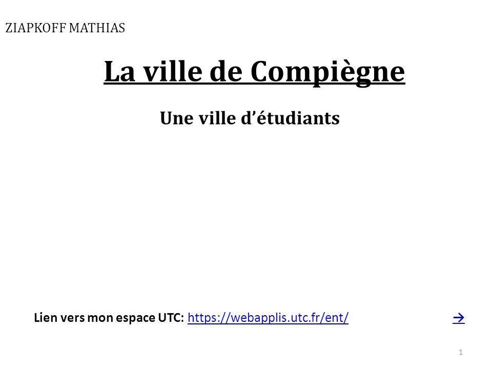 ZIAPKOFF MATHIAS La ville de Compiègne Une ville d'étudiants Lien vers mon espace UTC: https://webapplis.utc.fr/ent/ →https://webapplis.utc.fr/ent/→ 1