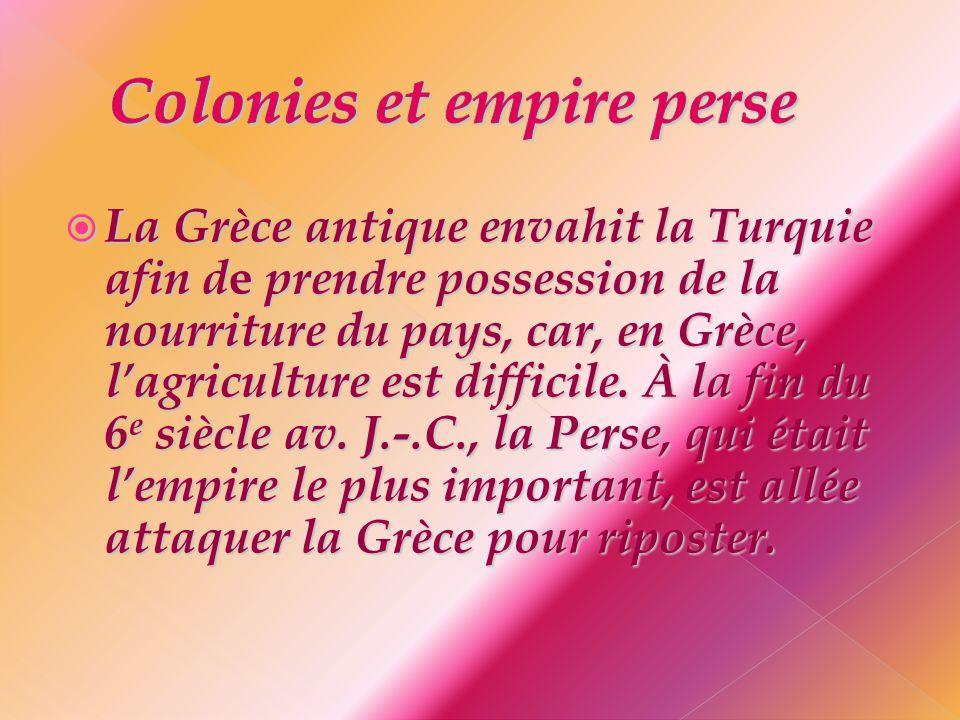  La Grèce antique envahit la Turquie afin d e prendre possession de la nourriture du pays, car, en Grèce, l'agriculture est difficile. À la fin du 6