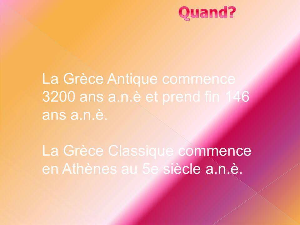 La Grèce Antique commence 3200 ans a.n.è et prend fin 146 ans a.n.è. La Grèce Classique commence en Athènes au 5e siècle a.n.è.
