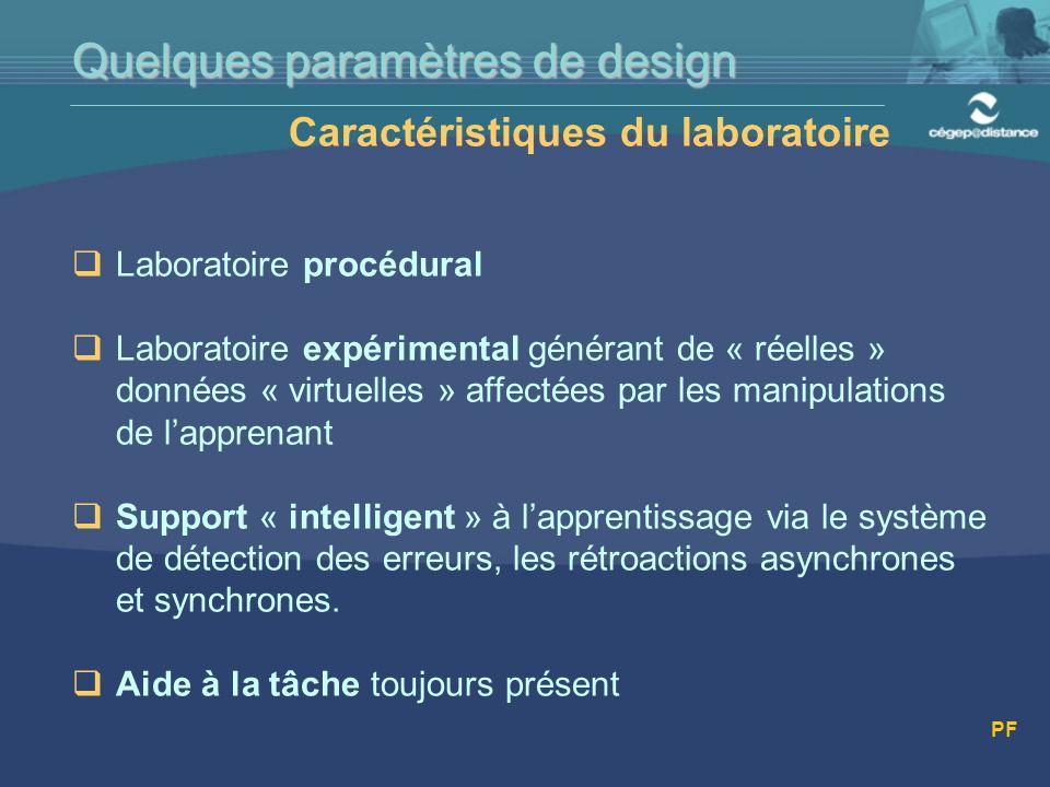 Caractéristiques du laboratoire  Laboratoire procédural  Laboratoire expérimental générant de « réelles » données « virtuelles » affectées par les manipulations de l'apprenant  Support « intelligent » à l'apprentissage via le système de détection des erreurs, les rétroactions asynchrones et synchrones.