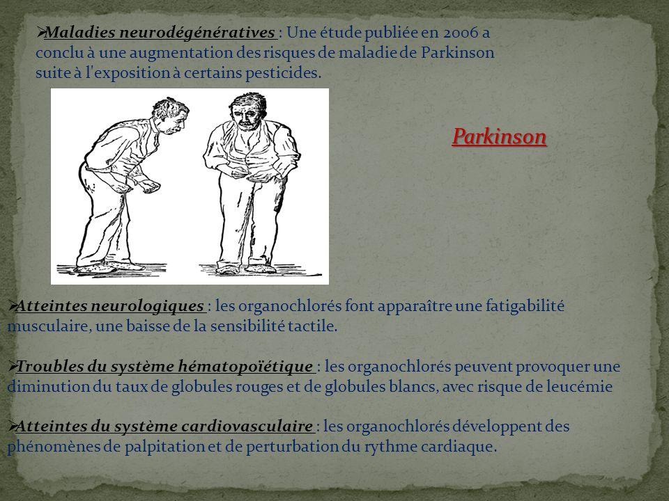 Parkinson  Maladies neurodégénératives : Une étude publiée en 2006 a conclu à une augmentation des risques de maladie de Parkinson suite à l'expositi