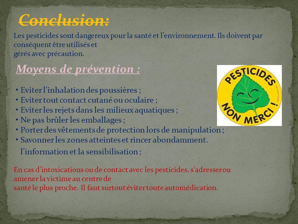 Conclusion: Moyens de prévention : Eviter l'inhalation des poussières ; Eviter tout contact cutané ou oculaire ; Eviter les rejets dans les milieux aq