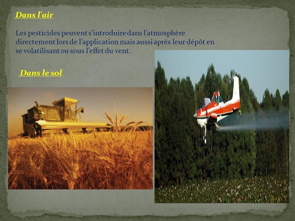Dans l'air Les pesticides peuvent s'introduire dans l'atmosphère directement lors de l'application mais aussi après leur dépôt en se volatilisant ou s