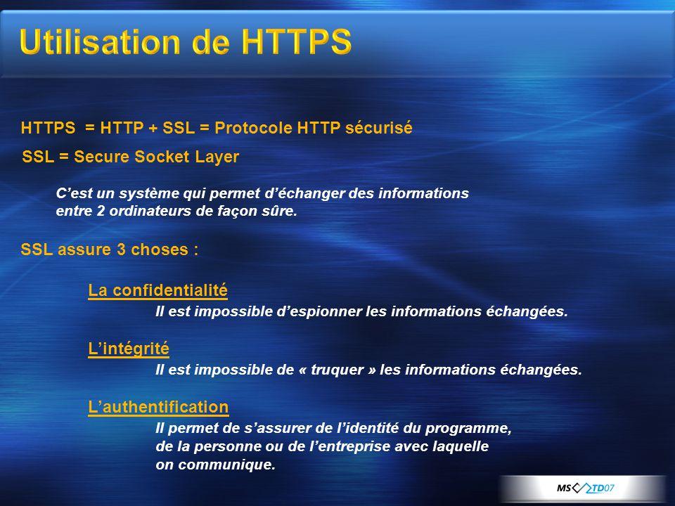 HTTPS = HTTP + SSL = Protocole HTTP sécurisé SSL = Secure Socket Layer C'est un système qui permet d'échanger des informations entre 2 ordinateurs de façon sûre.