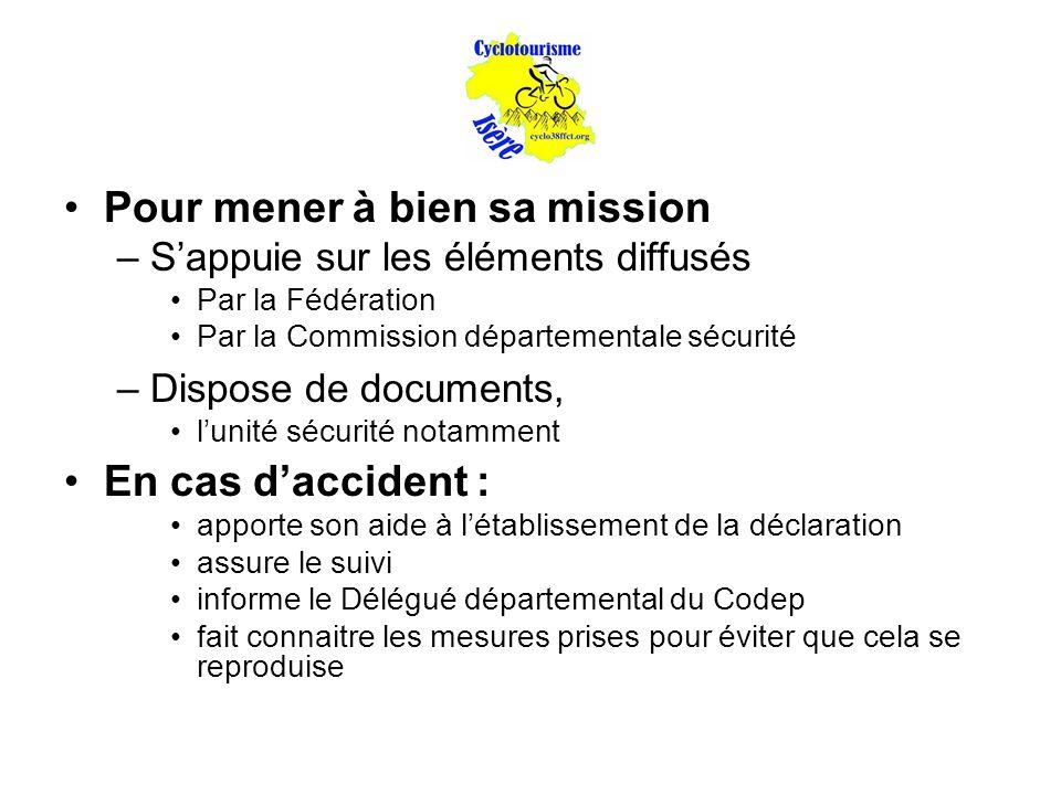 Pour mener à bien sa mission –S'appuie sur les éléments diffusés Par la Fédération Par la Commission départementale sécurité –Dispose de documents, l'