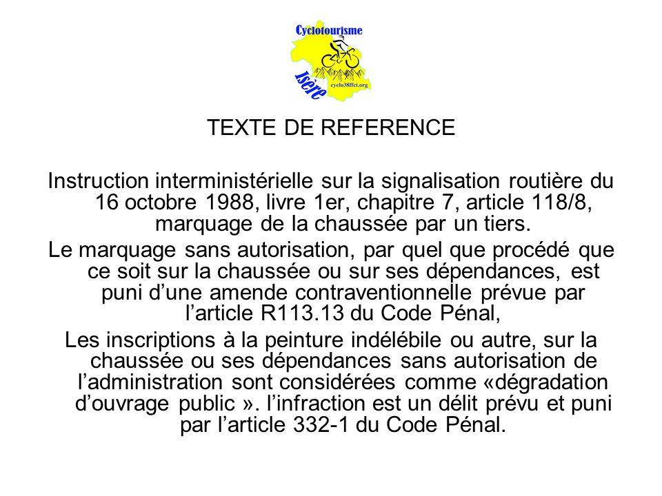 TEXTE DE REFERENCE Instruction interministérielle sur la signalisation routière du 16 octobre 1988, livre 1er, chapitre 7, article 118/8, marquage de la chaussée par un tiers.