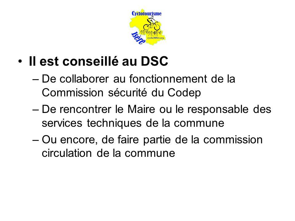 Il est conseillé au DSC –De collaborer au fonctionnement de la Commission sécurité du Codep –De rencontrer le Maire ou le responsable des services techniques de la commune –Ou encore, de faire partie de la commission circulation de la commune