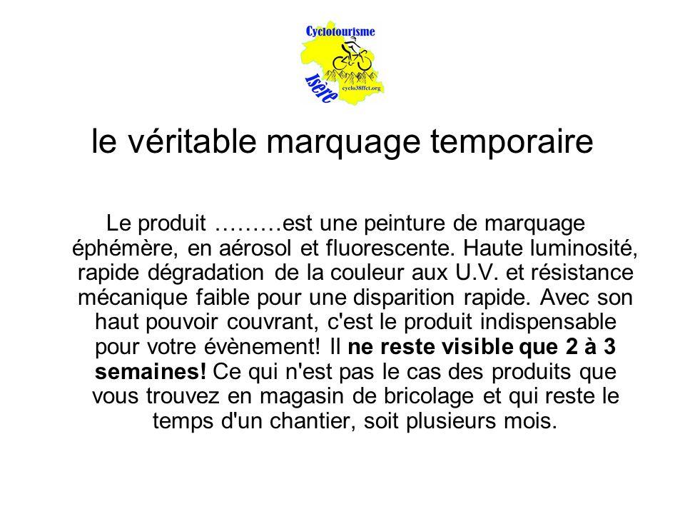 le véritable marquage temporaire Le produit ………est une peinture de marquage éphémère, en aérosol et fluorescente.