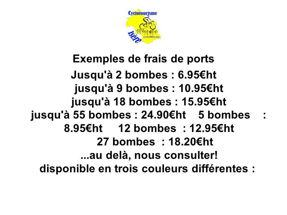 Exemples de frais de ports Jusqu à 2 bombes : 6.95€ht jusqu à 9 bombes : 10.95€ht jusqu à 18 bombes : 15.95€ht jusqu à 55 bombes : 24.90€ht 5 bombes : 8.95€ht 12 bombes : 12.95€ht 27 bombes : 18.20€ht...au delà, nous consulter.