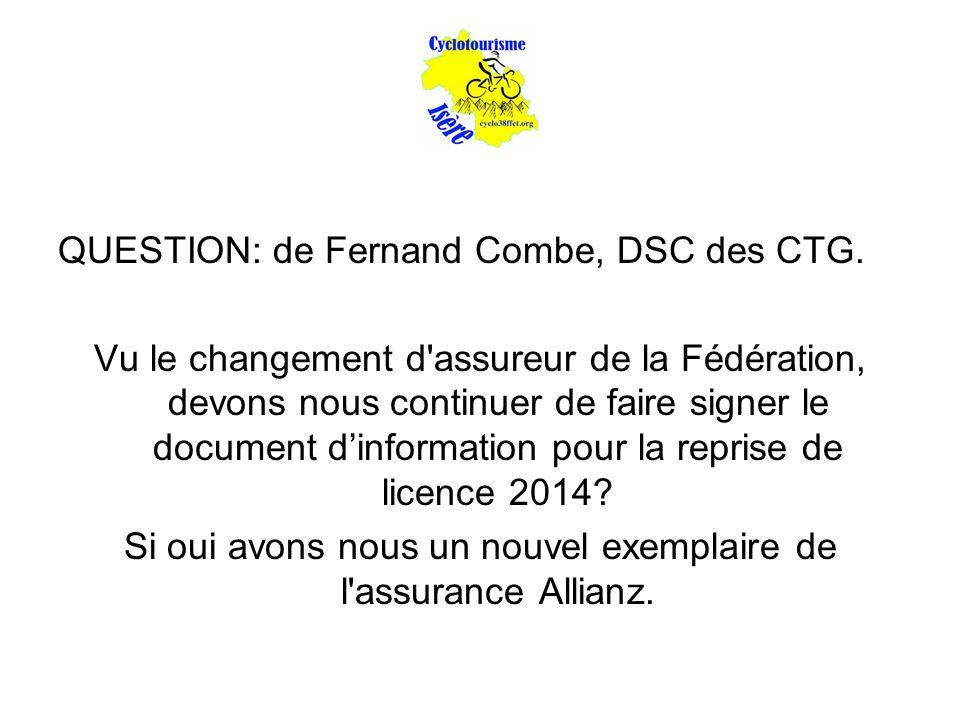 QUESTION: de Fernand Combe, DSC des CTG. Vu le changement d'assureur de la Fédération, devons nous continuer de faire signer le document d'information