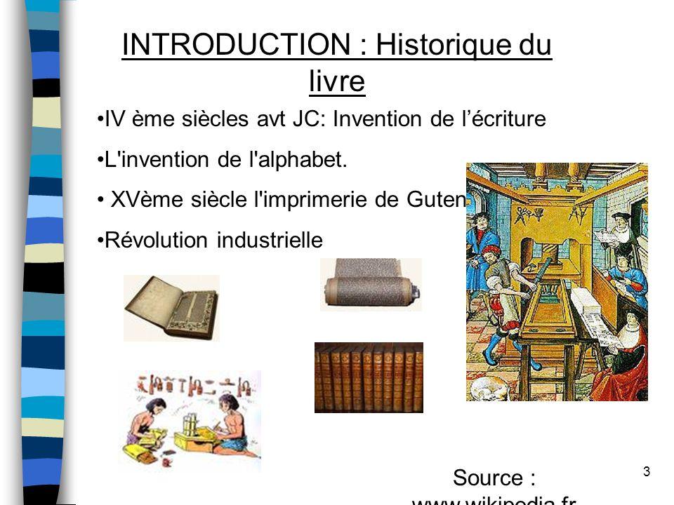 3 INTRODUCTION : Historique du livre IV ème siècles avt JC: Invention de l'écriture L invention de l alphabet.