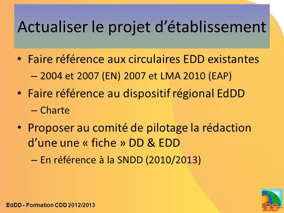 Actualiser le projet d'établissement Faire référence aux circulaires EDD existantes – 2004 et 2007 (EN) 2007 et LMA 2010 (EAP) Faire référence au disp