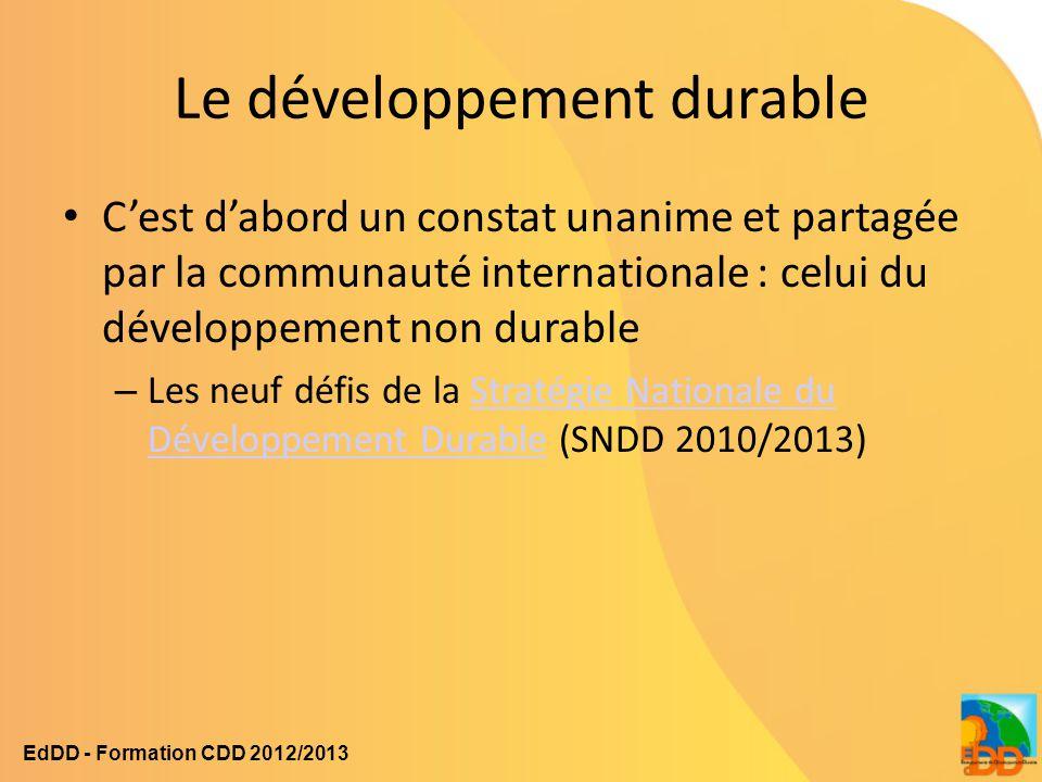 Le développement durable C'est d'abord un constat unanime et partagée par la communauté internationale : celui du développement non durable – Les neuf