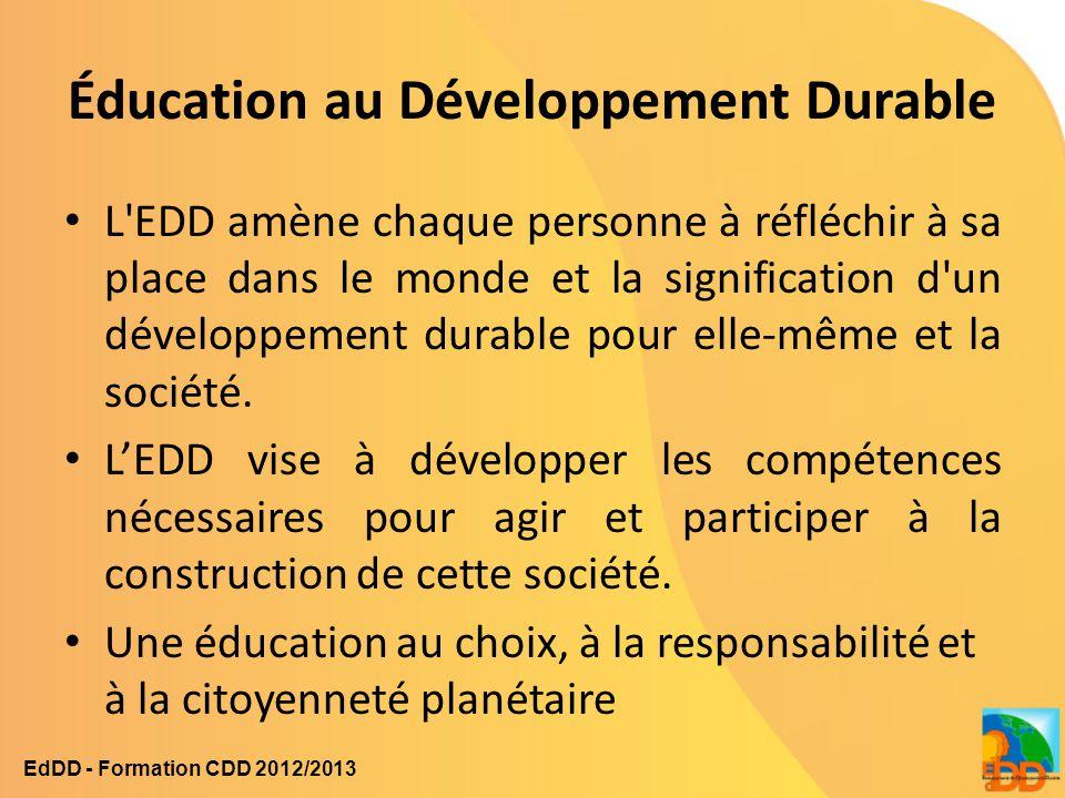 Sensibilisation EDD Sensibiliser pour agir, agir pour sensibiliser – … tout au long de l'année – … différentes catégories d'acteurs – … avec des outils adaptés – … en faisant appel aux compétences de chacun Mobiliser les outils & ressources en EDD EdDD - Formation CDD 2012/2013