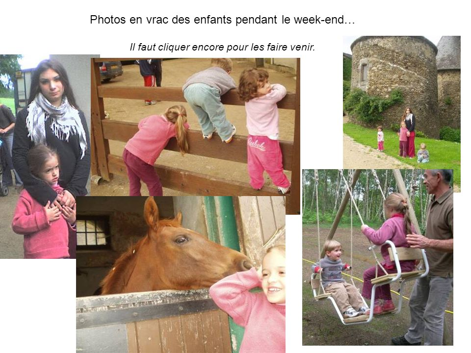 Photos en vrac des enfants pendant le week-end… Il faut cliquer encore pour les faire venir.