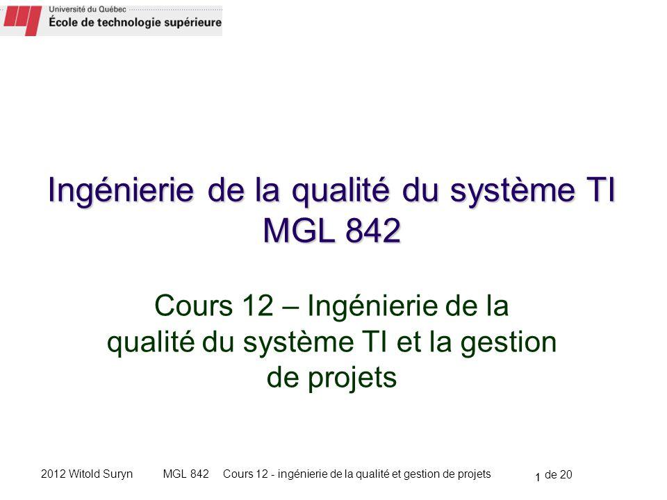 1 de 20 Cours 12 - ingénierie de la qualité et gestion de projetsMGL 8422012 Witold Suryn Cours 12 – Ingénierie de la qualité du système TI et la gestion de projets 1 Ingénierie de la qualité du système TI MGL 842