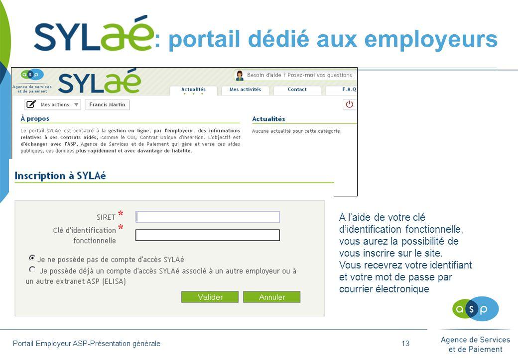 :: portail dédié aux employeurs Portail Employeur ASP-Présentation générale A l'aide de votre clé d'identification fonctionnelle, vous aurez la possibilité de vous inscrire sur le site.