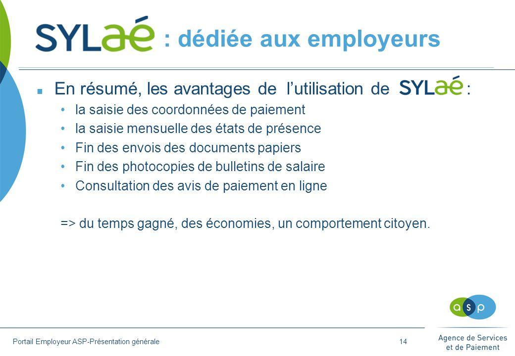 : dédiée aux employeurs n En résumé, les avantages de l'utilisation de : la saisie des coordonnées de paiement la saisie mensuelle des états de présen