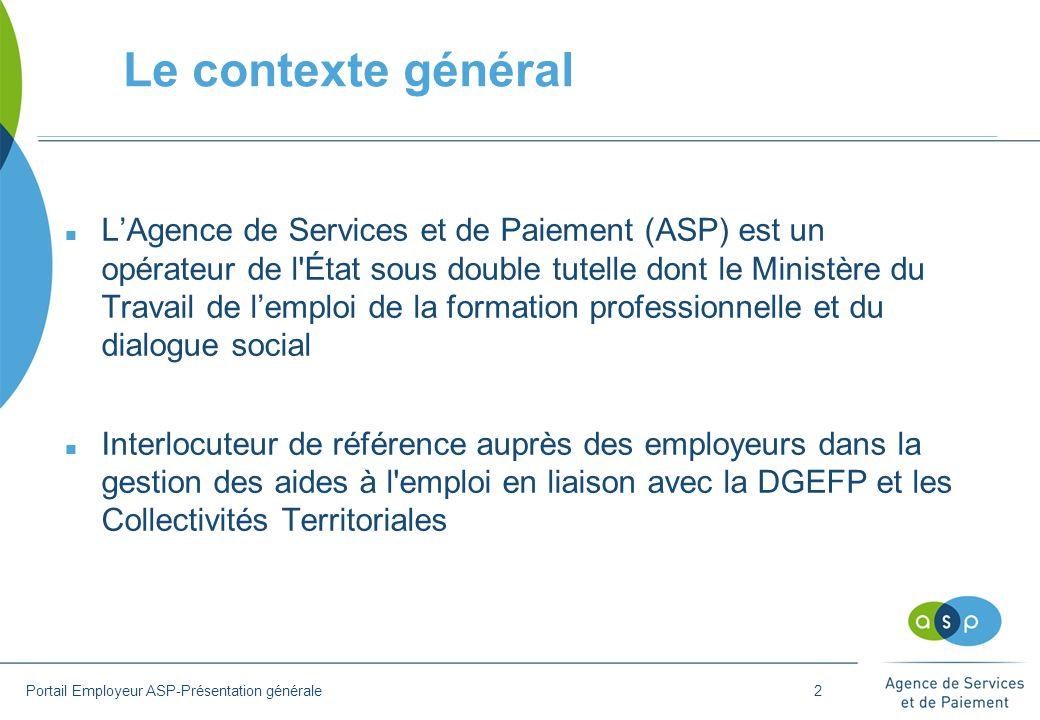 Le contexte général n L'Agence de Services et de Paiement (ASP) est un opérateur de l'État sous double tutelle dont le Ministère du Travail de l'emplo