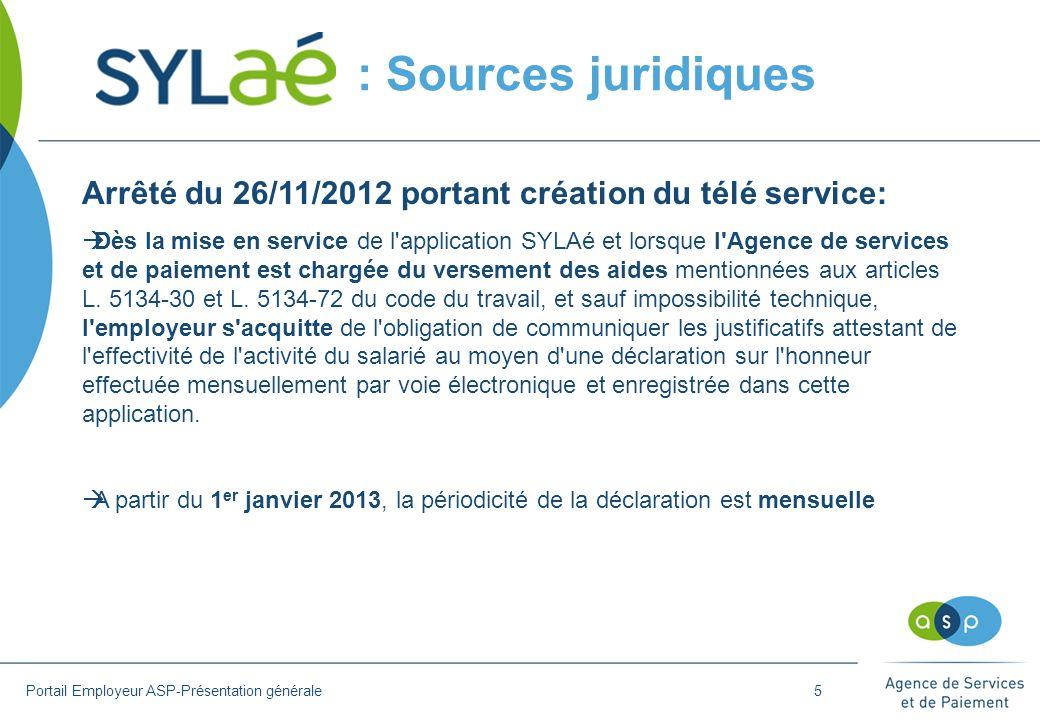 : Sources juridiques Portail Employeur ASP-Présentation générale Arrêté du 26/11/2012 portant création du télé service:  Dès la mise en service de l'