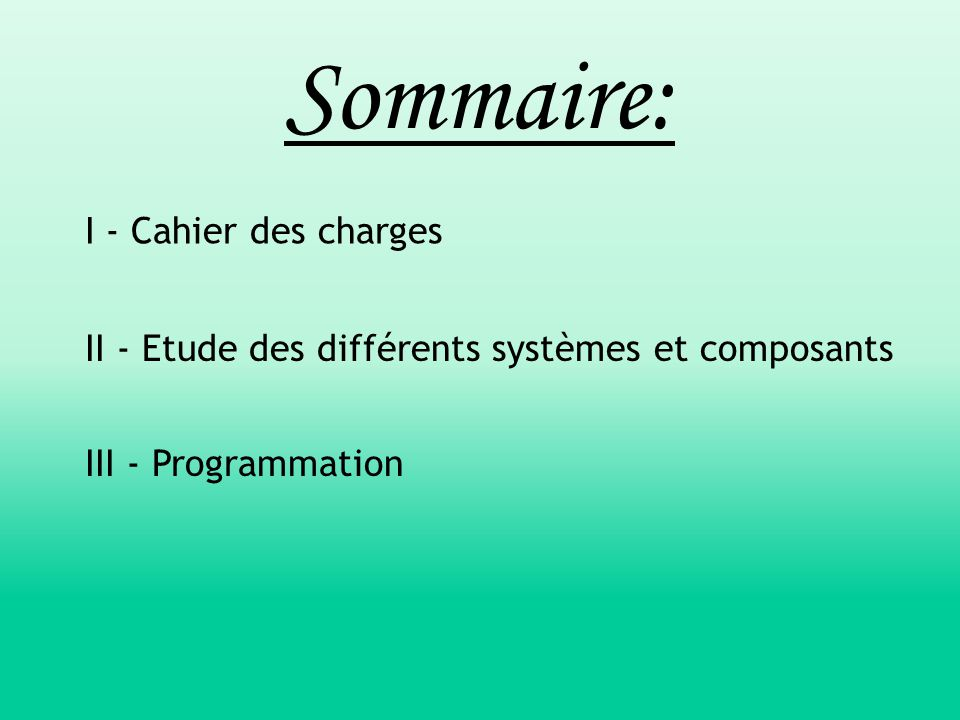 Sommaire: I - Cahier des charges II - Etude des différents systèmes et composants III - Programmation