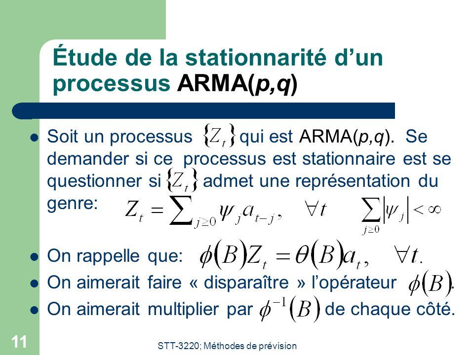 STT-3220; Méthodes de prévision 11 Étude de la stationnarité d'un processus ARMA(p,q) Soit un processus qui est ARMA(p,q). Se demander si ce processus