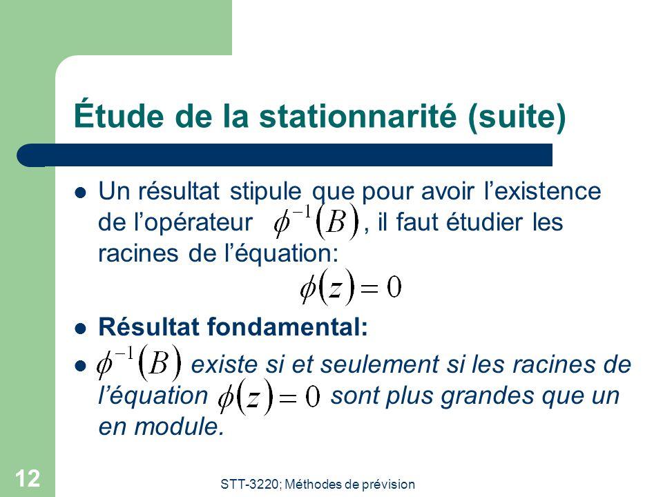 STT-3220; Méthodes de prévision 12 Étude de la stationnarité (suite) Un résultat stipule que pour avoir l'existence de l'opérateur, il faut étudier le