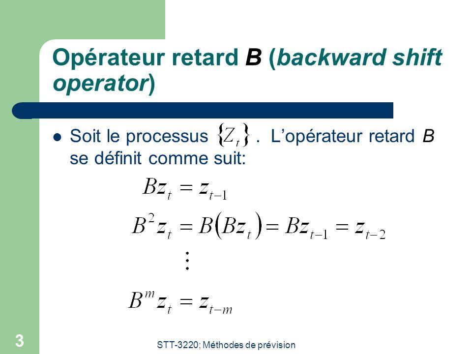 STT-3220; Méthodes de prévision 3 Opérateur retard B (backward shift operator) Soit le processus. L'opérateur retard B se définit comme suit: