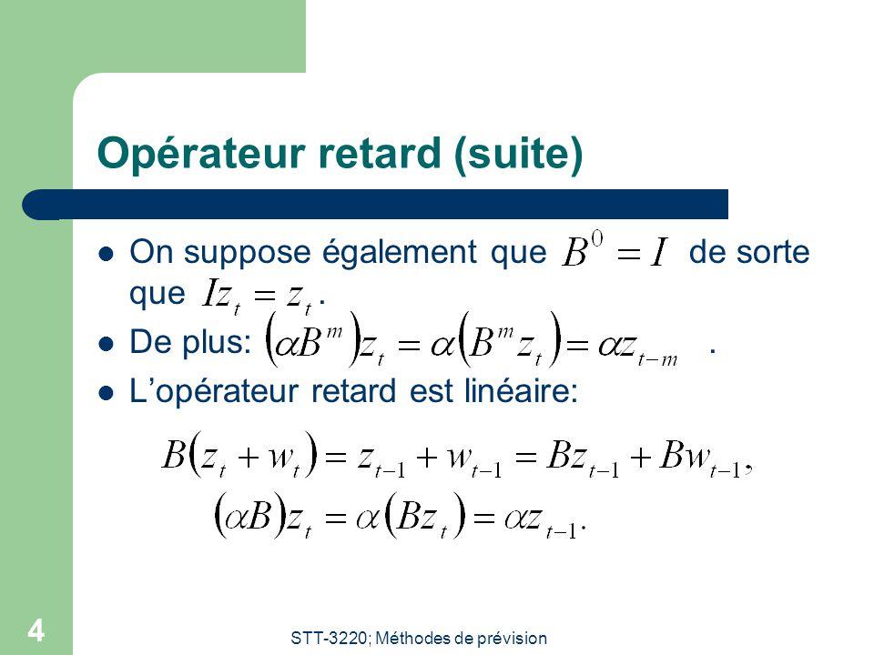 STT-3220; Méthodes de prévision 4 Opérateur retard (suite) On suppose également que de sorte que. De plus:. L'opérateur retard est linéaire: