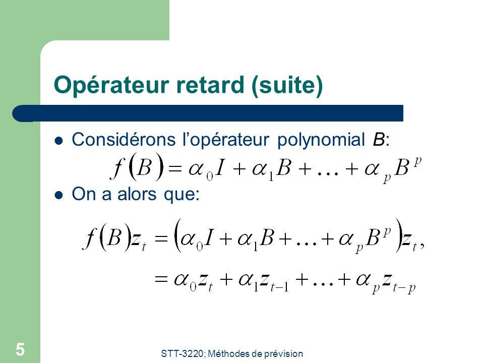 STT-3220; Méthodes de prévision 5 Opérateur retard (suite) Considérons l'opérateur polynomial B: On a alors que: