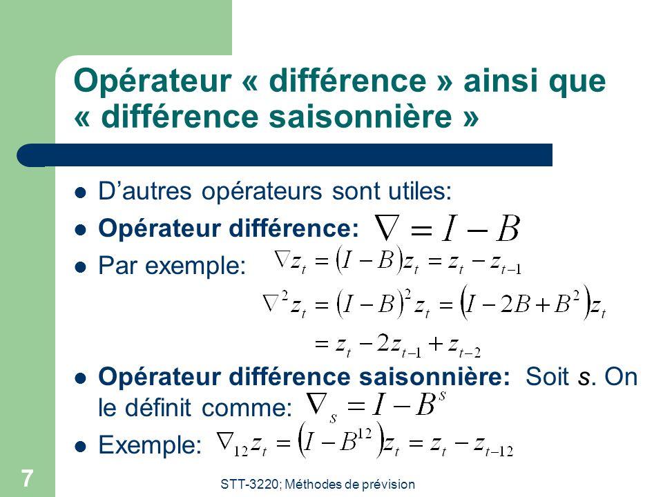 STT-3220; Méthodes de prévision 7 Opérateur « différence » ainsi que « différence saisonnière » D'autres opérateurs sont utiles: Opérateur différence: