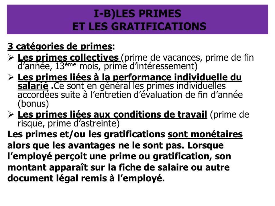 I-B)LES PRIMES ET LES GRATIFICATIONS 3 catégories de primes:  Les primes collectives (prime de vacances, prime de fin d'année, 13 ème mois, prime d'i