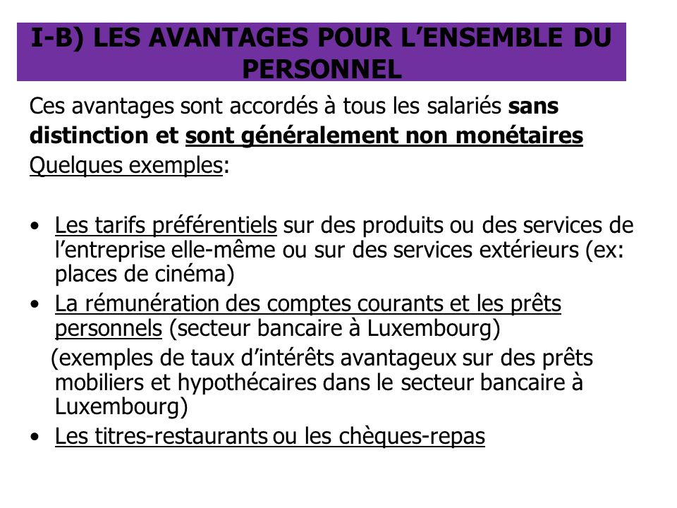 I-B) LES AVANTAGES POUR L'ENSEMBLE DU PERSONNEL Ces avantages sont accordés à tous les salariés sans distinction et sont généralement non monétaires Q