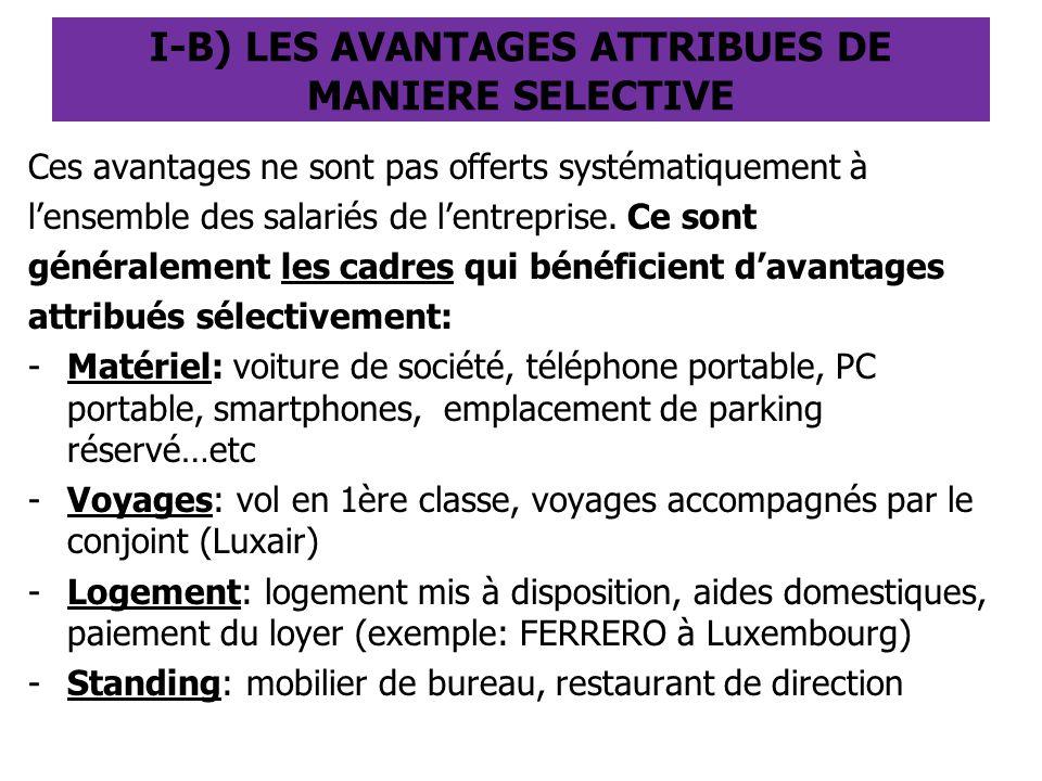 I-B) LES AVANTAGES ATTRIBUES DE MANIERE SELECTIVE Ces avantages ne sont pas offerts systématiquement à l'ensemble des salariés de l'entreprise. Ce son