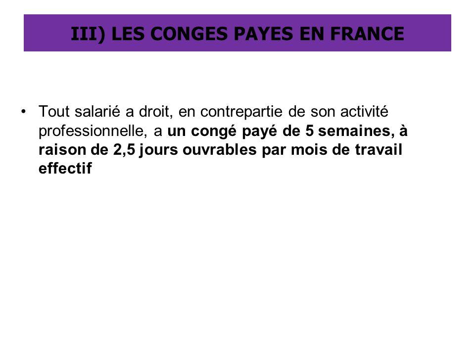 III) LES CONGES PAYES EN FRANCE Tout salarié a droit, en contrepartie de son activité professionnelle, a un congé payé de 5 semaines, à raison de 2,5