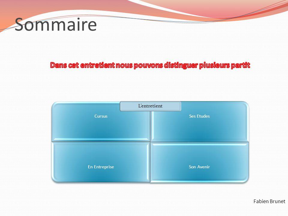 Sommaire CursusSes Etudes En EntrepriseSon Avenir L'entretient Fabien Brunet