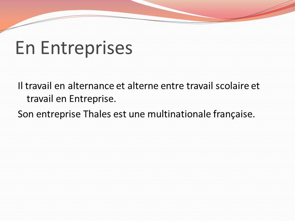 En Entreprises Il travail en alternance et alterne entre travail scolaire et travail en Entreprise.