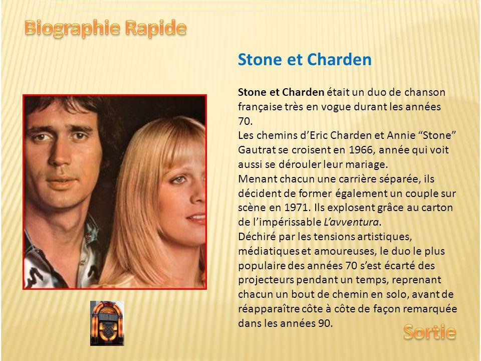 Stone et Charden Stone et Charden était un duo de chanson française très en vogue durant les années 70.