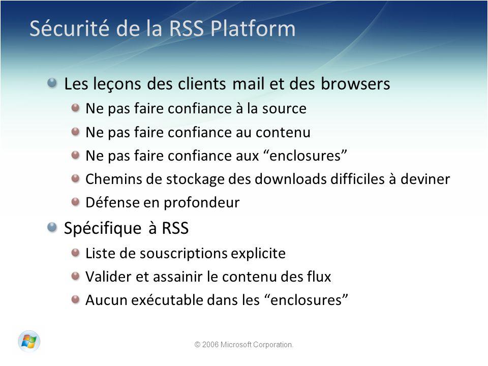 © 2006 Microsoft Corporation. Sécurité de la RSS Platform Les leçons des clients mail et des browsers Ne pas faire confiance à la source Ne pas faire
