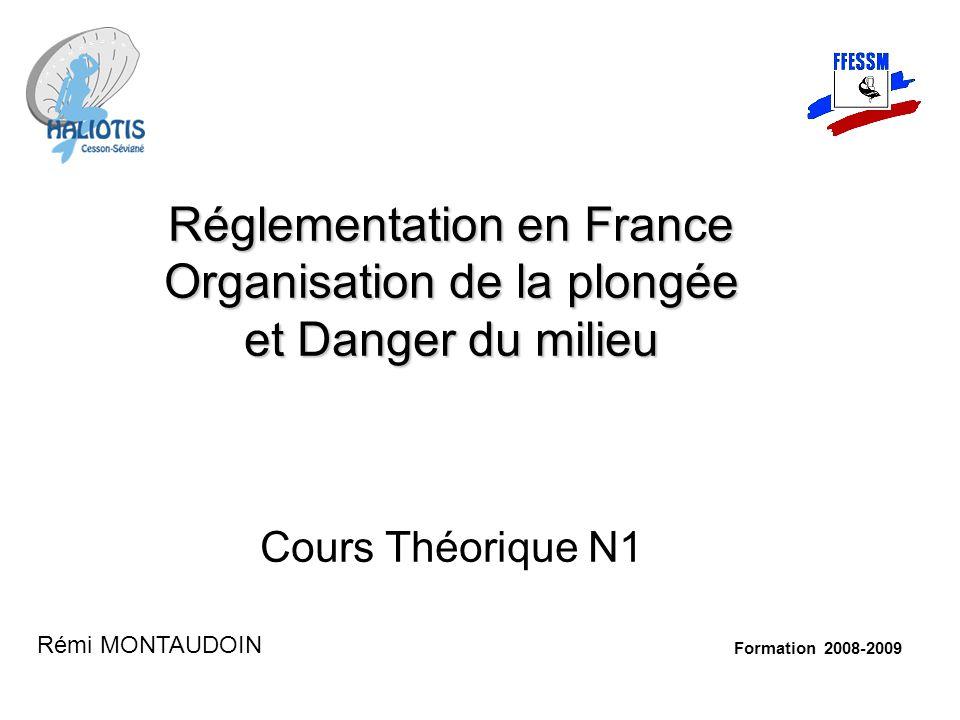 Réglementation en France Organisation de la plongée et Danger du milieu Réglementation en France Organisation de la plongée et Danger du milieu Cours