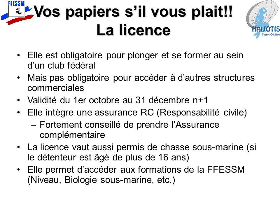 Vos papiers s'il vous plait!! La licence Elle est obligatoire pour plonger et se former au sein d'un club fédéral Mais pas obligatoire pour accéder à