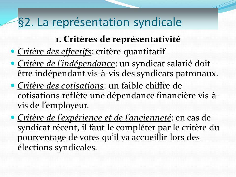 §2. La représentation syndicale 1. Critères de représentativité Critère des effectifs: critère quantitatif Critère de l'indépendance: un syndicat sala
