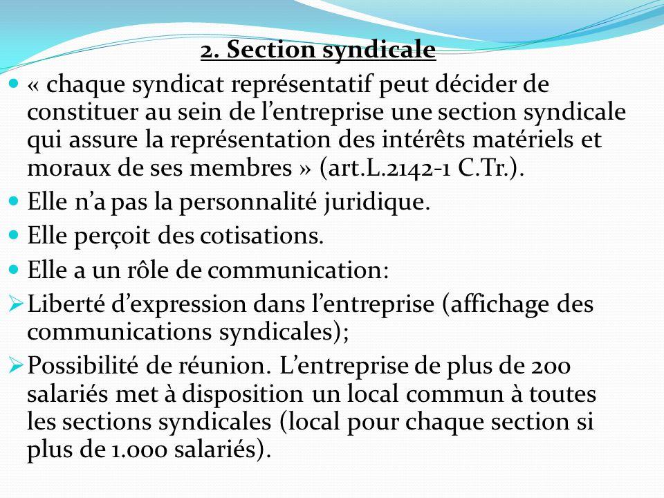 2. Section syndicale « chaque syndicat représentatif peut décider de constituer au sein de l'entreprise une section syndicale qui assure la représenta
