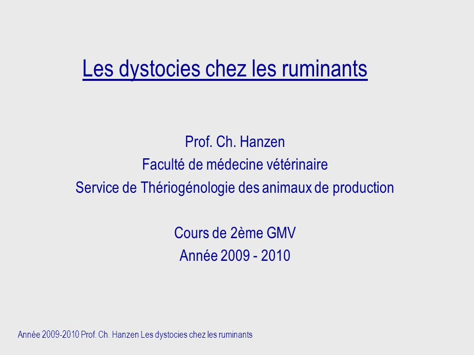 Année 2009-2010 Prof. Ch. Hanzen Les dystocies chez les ruminants Les dystocies chez les ruminants Prof. Ch. Hanzen Faculté de médecine vétérinaire Se
